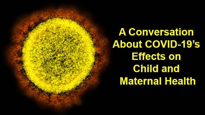 What We Know About COVID-19's Effects on Child and Maternal Health