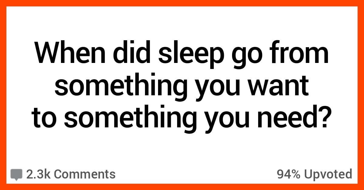 13 People on When They Started Living for Sleep Instead of Tomorrow
