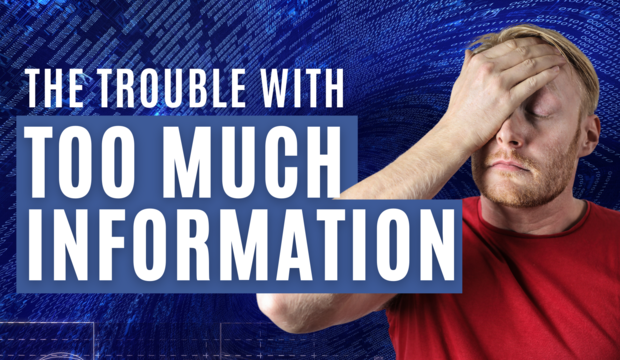 The Trouble With Too Much Information