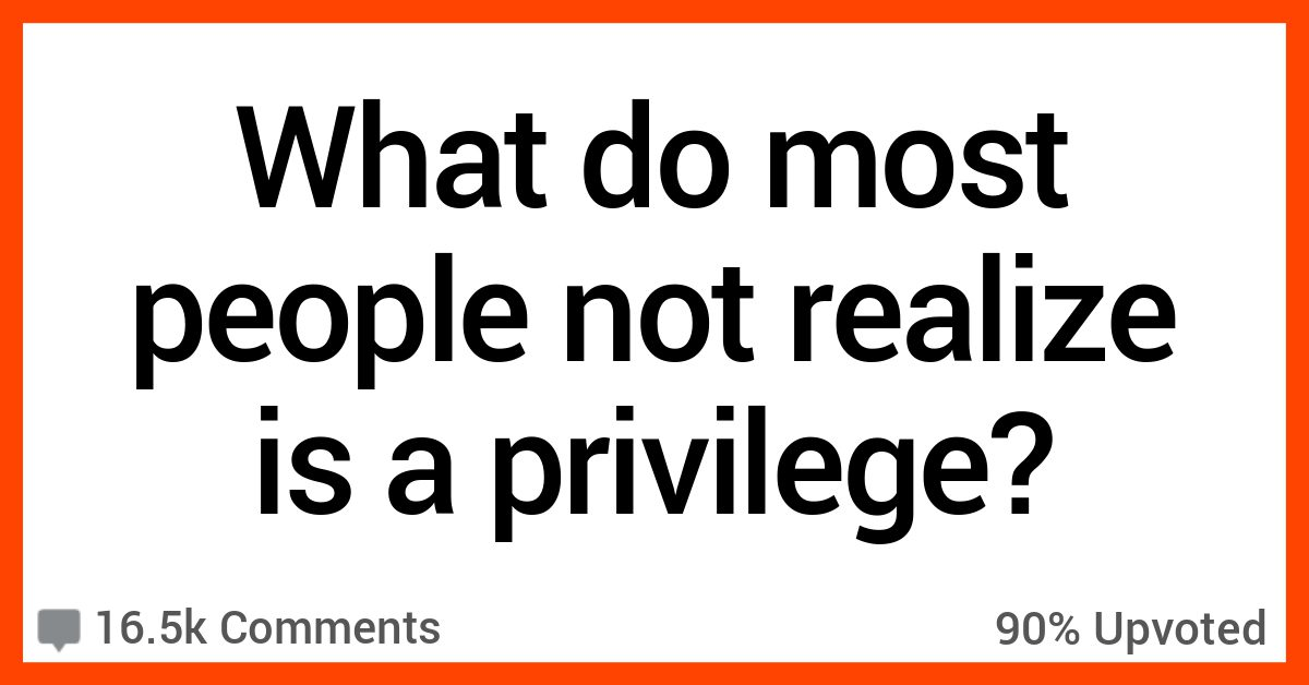 15 People Share What They Think Are Huge Signs of Privilege