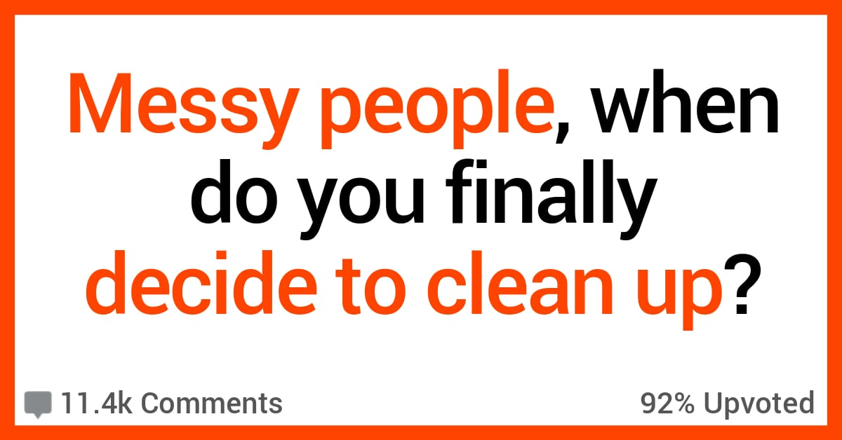 12 Very Messy People Share Where They Draw the Line in Their Homes and Start Cleaning
