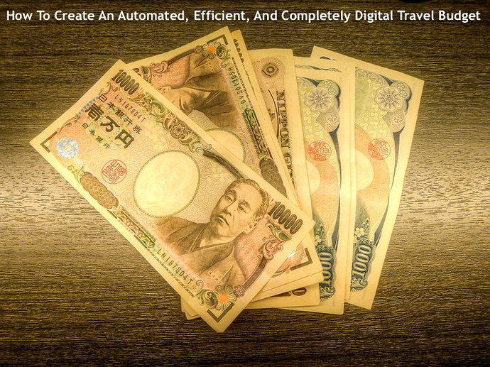 How To Create An Automated, Efficient, And Completely Digital Travel Budget