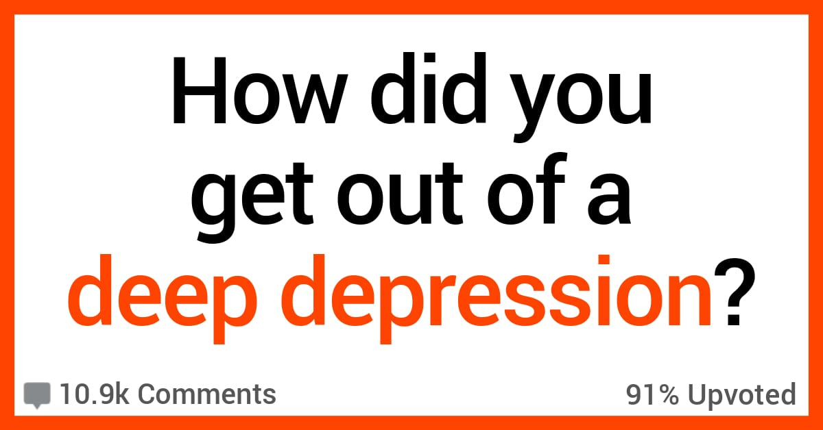 People Share How They Managed to Get Out of Deep States of Depression