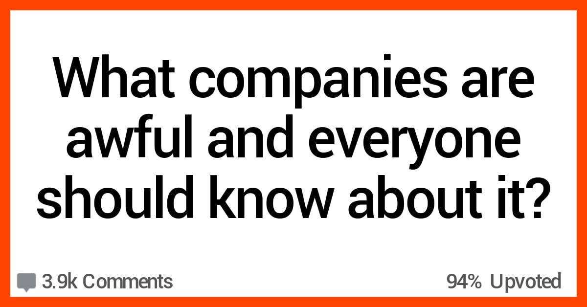 People Talk About the Companies They Think Are Terrible and That Folks Need to Know About
