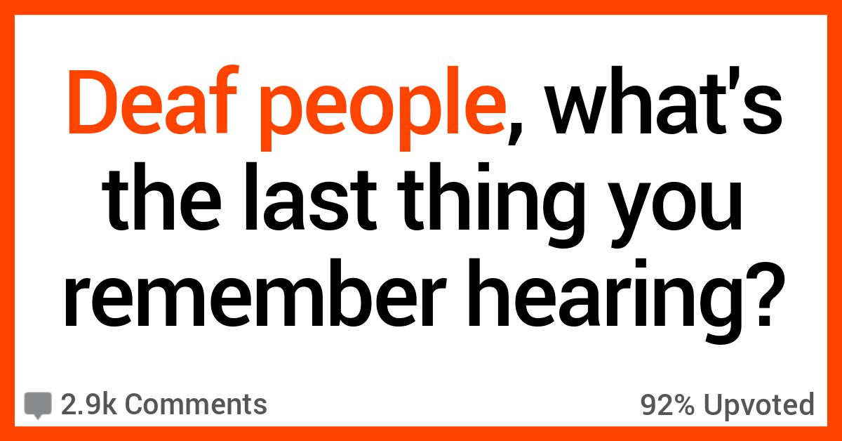 12 Deaf People Talk About the Last Things They Remember Hearing