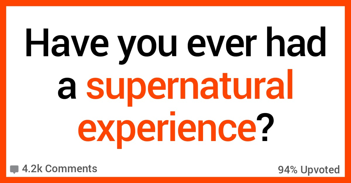 People Share the Most Supernatural Experiences They've Ever Had