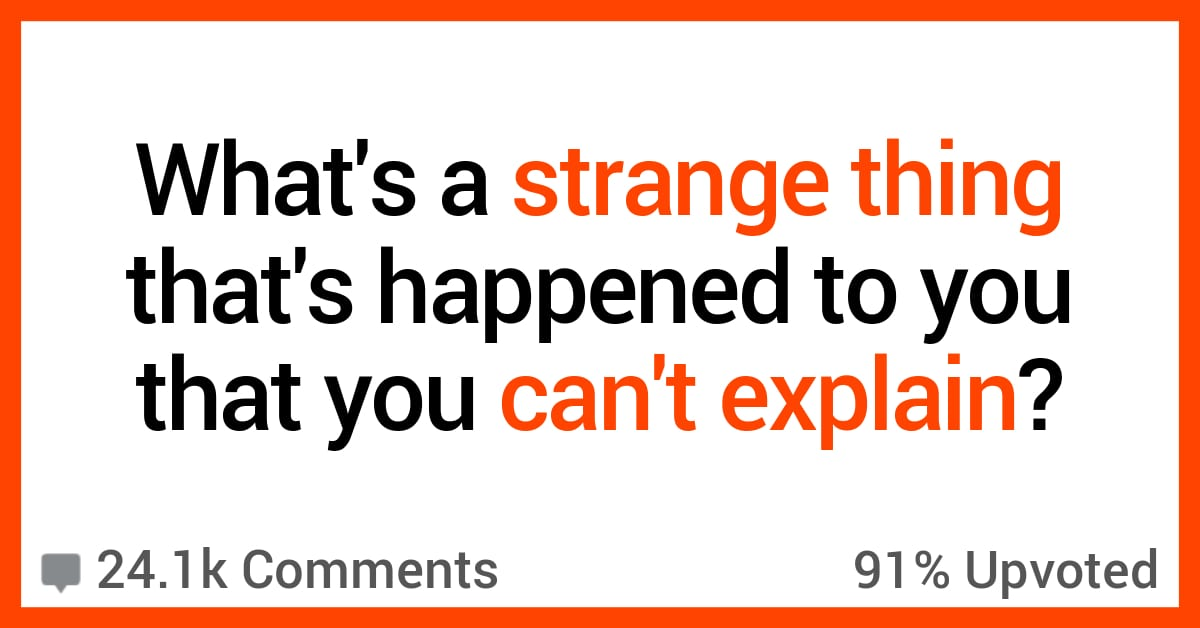These 12 People Have No Way to Explain the Strange Things That Happened to Them