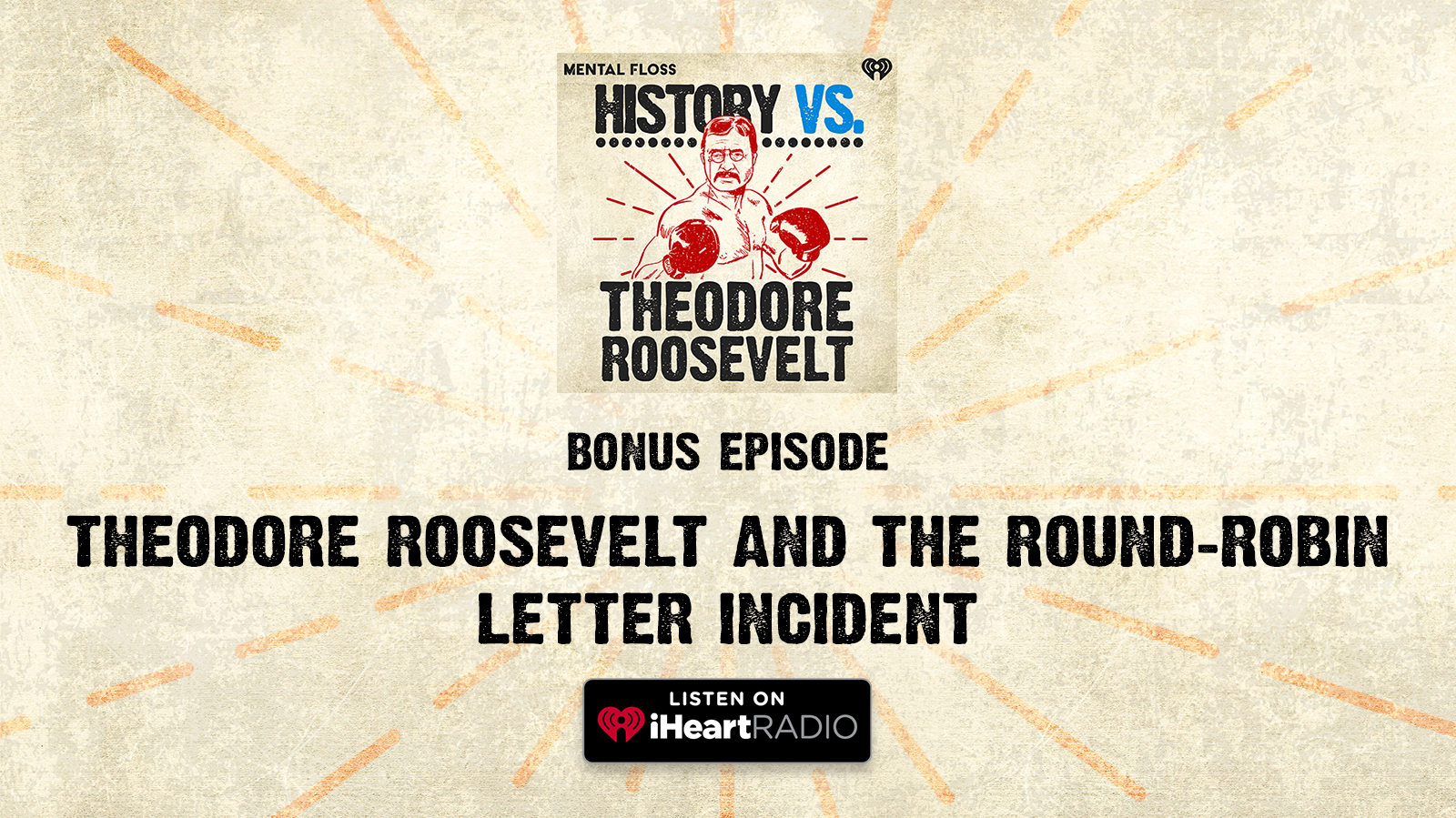 History Vs. Bonus Episode: Theodore Roosevelt and the Round-Robin Letter Incident