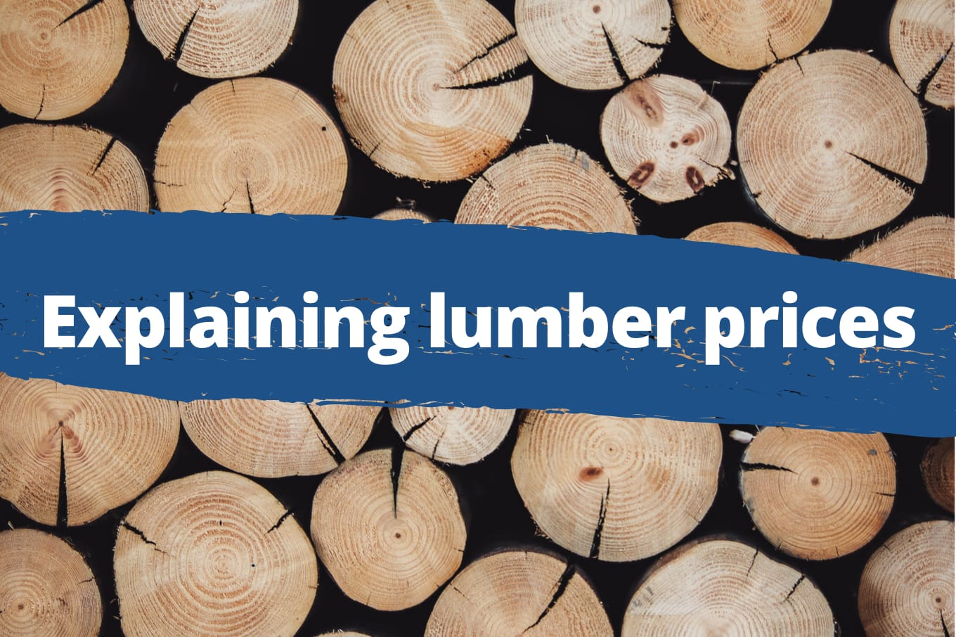 Why Are Lumber Prices So High? Here Are the Primary Reasons