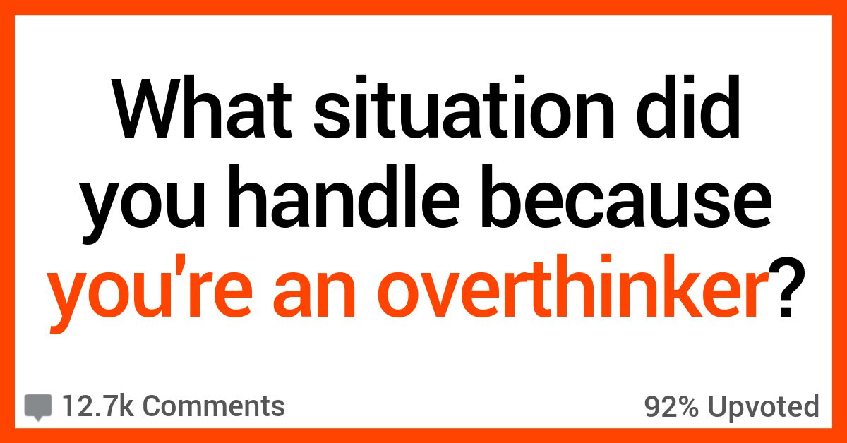 13 Overthinkers Share Stories About Situations They Were Preparing for Their Entire Lives