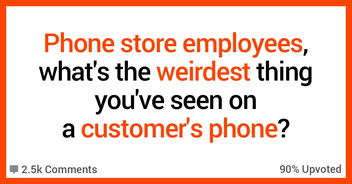 The Most Awkward Stuff These 16 Phone Store Employees Have Seen on a Customer's Device