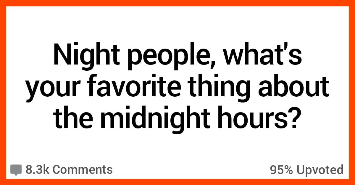 17 People Who Prefer to Stay Up All Night Share Their Reasons Why