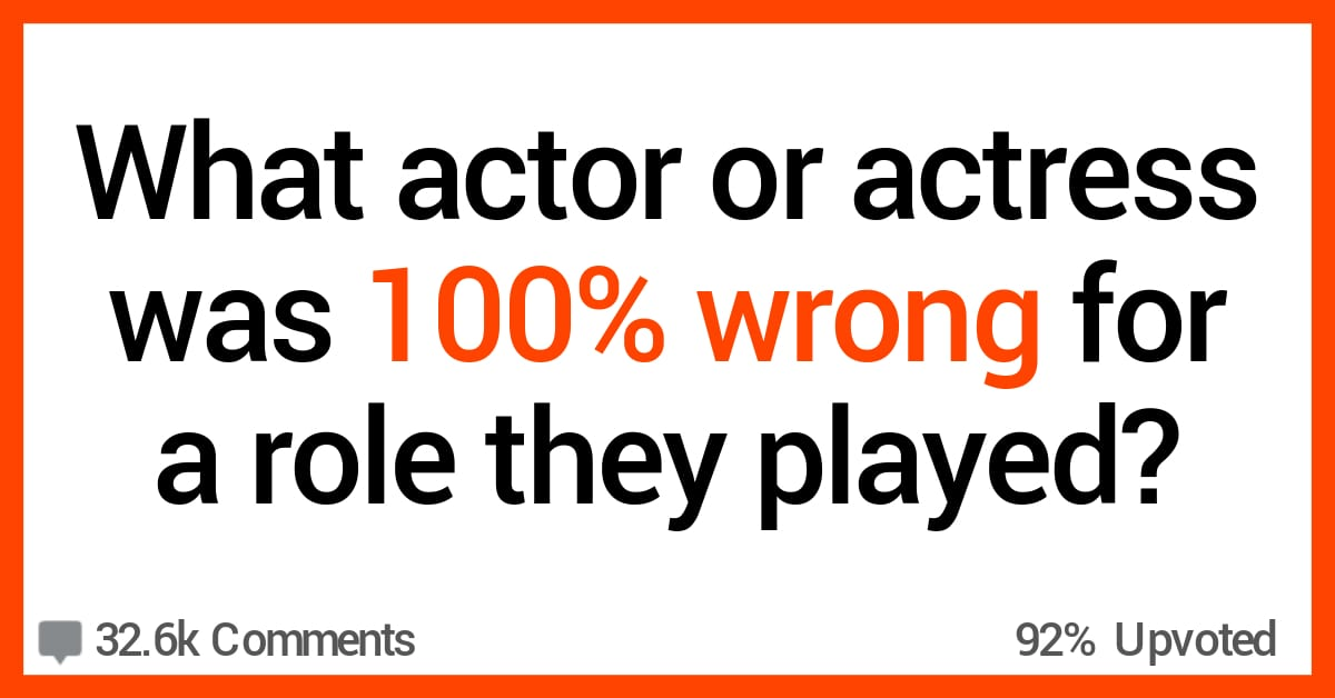 People Share What Actors and Actresses They Thought Were Totally Wrong for Roles They Played