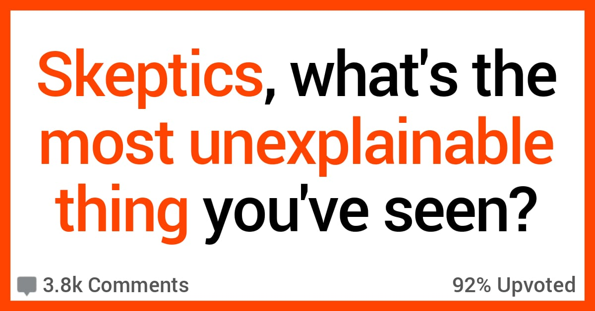 12 Admitted Skeptics Share the Creepiest Things They've Seen That They Couldn't Explain