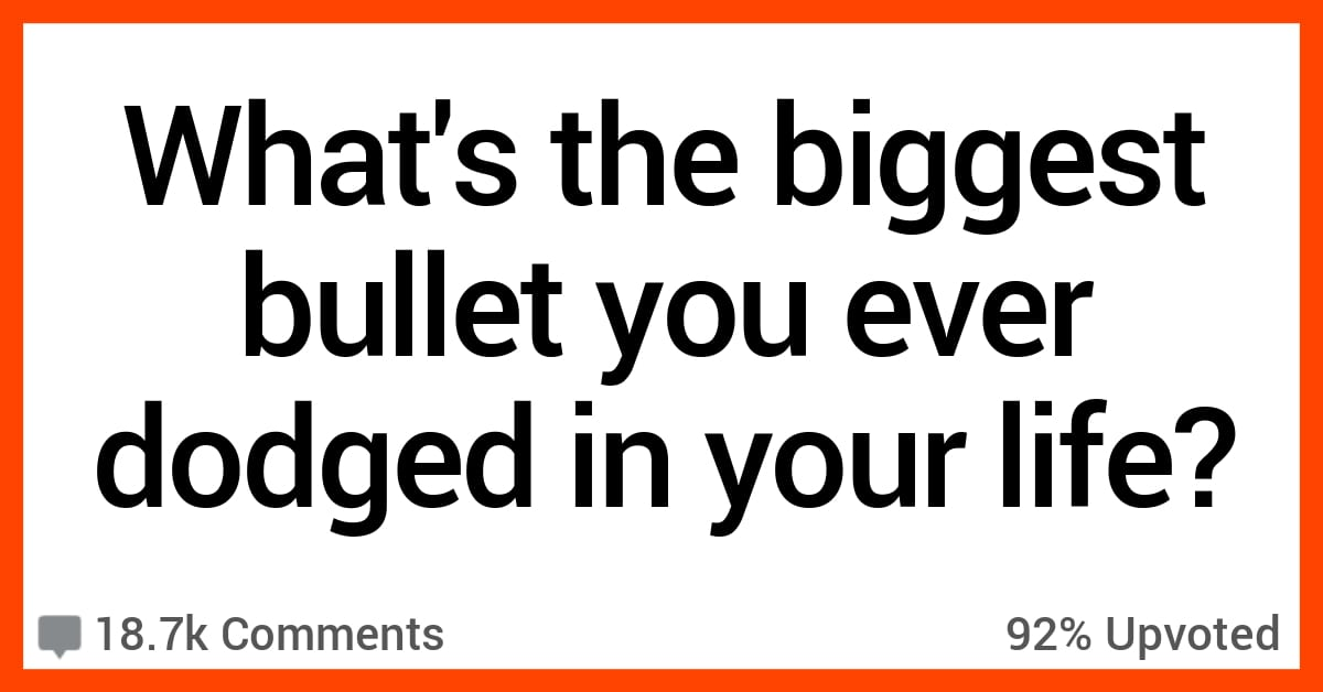 People Shared Their Stories of When They Dodged Huge Bullets