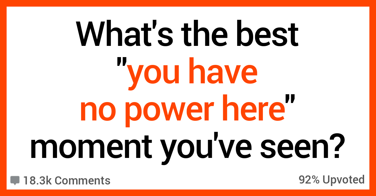 """People Talk About the Best """"You Have No Power Here"""" Moments They've Ever Seen"""