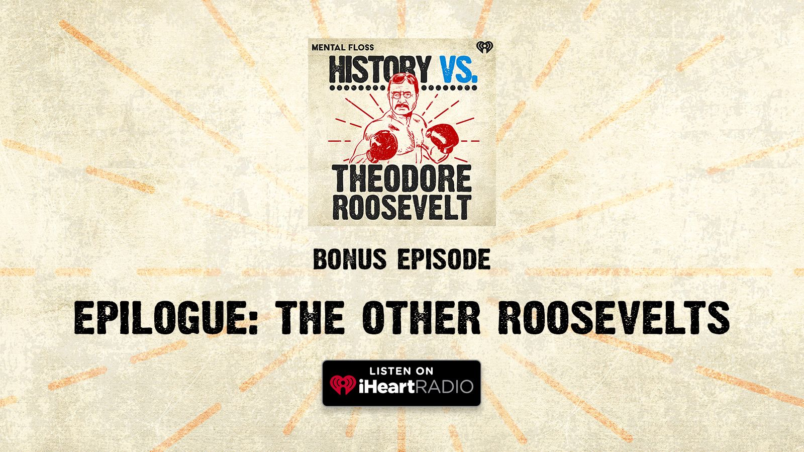 History Vs. Podcast: Epilogue - The Other Roosevelts