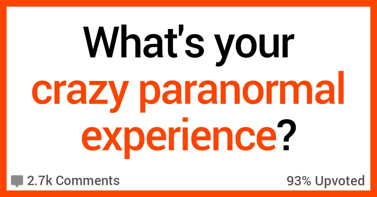 12 People Share Their Creepiest Paranormal Experiences