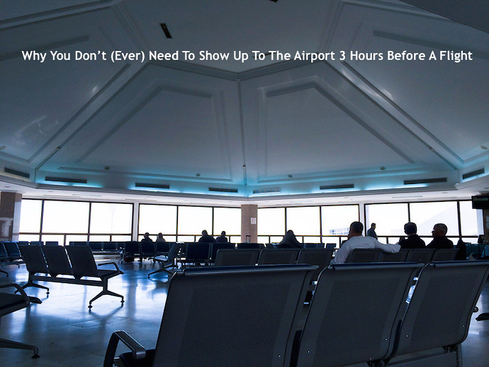 Why You Don't (Ever) Need To Show Up To The Airport 3 Hours Before A Flight