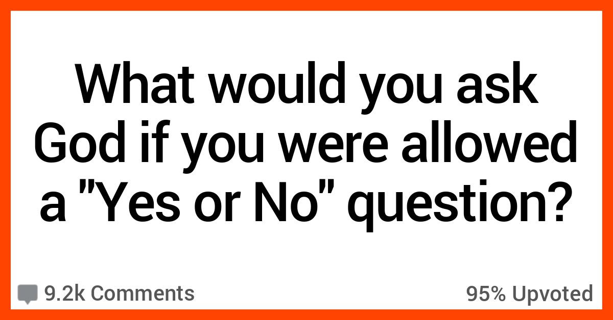 """14 People Share What They'd Ask God if They Were Allowed One """"Yes or No"""" Question"""
