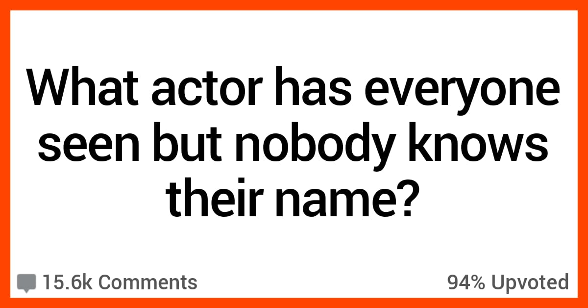 People Talk About the Actors We All Know by Sight but Whose Names We Don't Know