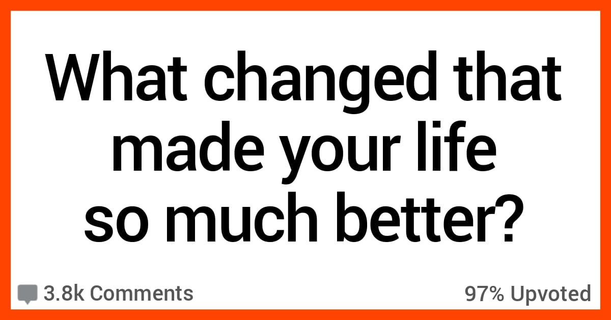 People Open Up About When Their Lives Changed for the Better