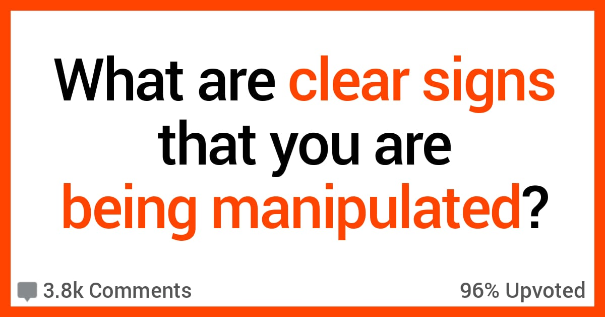 People Discuss the Clear Signs That You're Being Manipulated