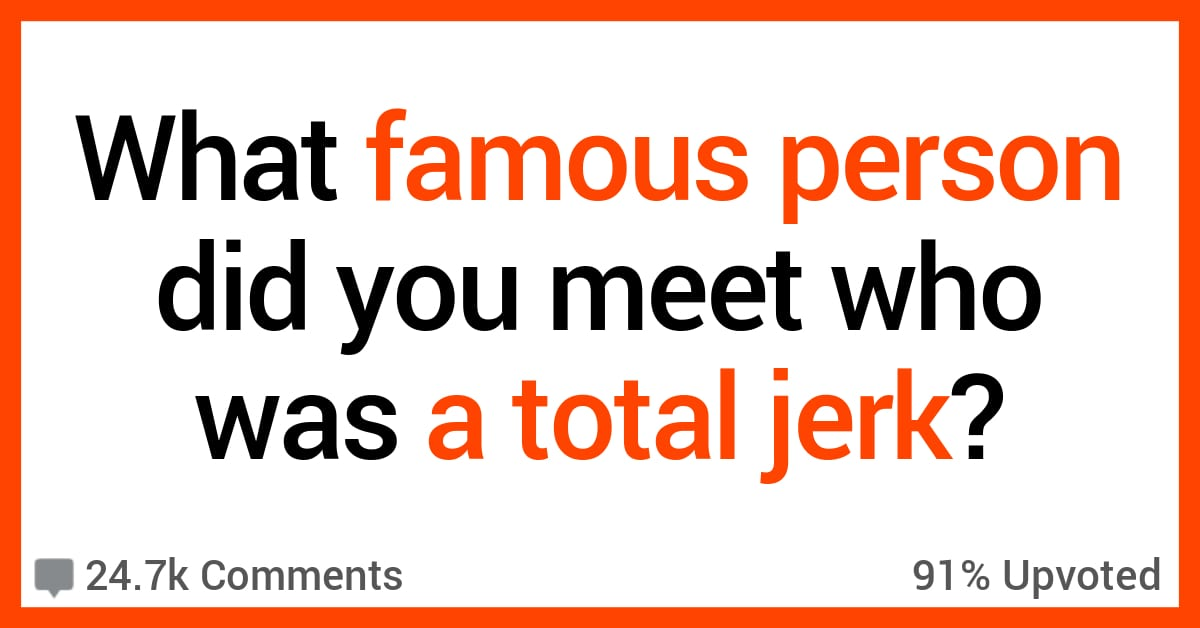 People Share Their Stories of Meeting Celebrities Who Were Total Jerks