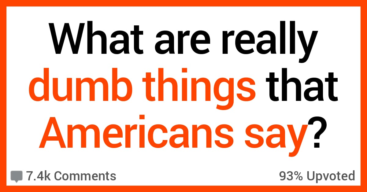 13 Times Americans Didn't Sound Very Smart
