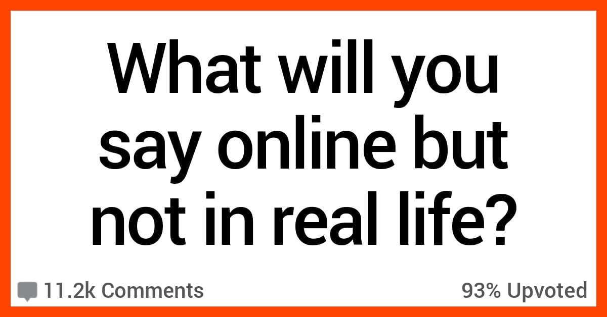 People Share What They'll Say Online but Not to People They Know In Real Life