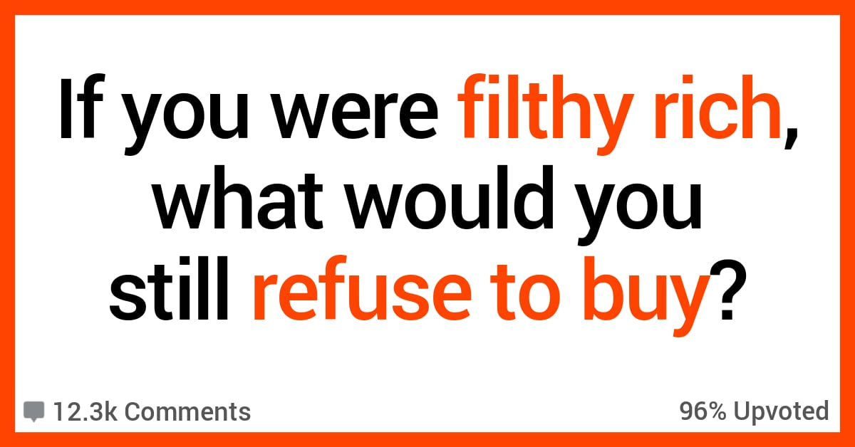What Would You Still Refuse to Buy if You Were Rich? Here's What People Said.