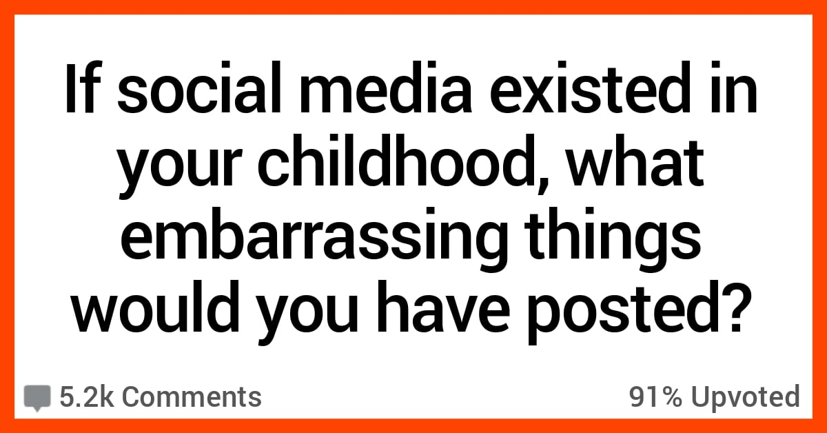 13 Embarrassing Moments People Would Be Famous for if Social Media Had Been Around When They Were Growing Up