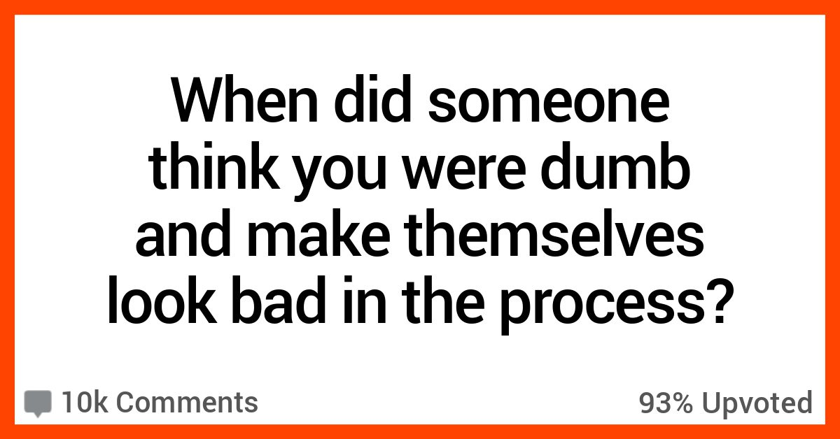 15 People Describe Moments People Assumed They Were Dumb – And It Totally Backfired