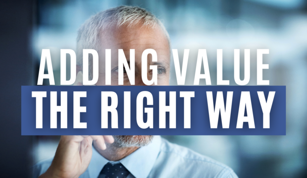 Adding Value The Right Way